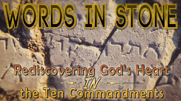 Words in Stone: Rediscovering the Heart of God in the Ten Commandments