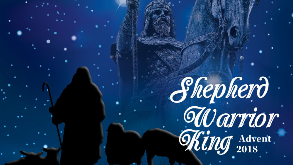 Advent 2018: Shepherd Warrior King