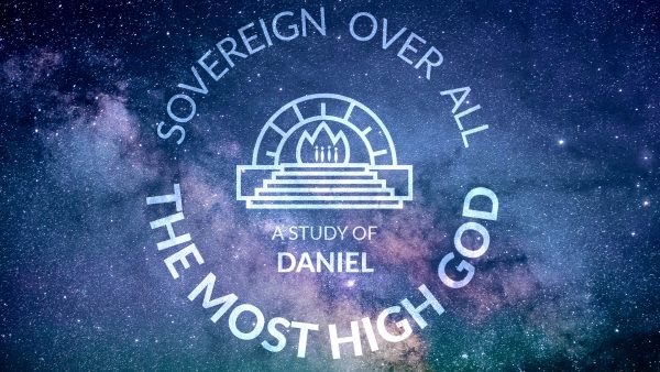 The Most High God: Sovereign Over All (Daniel)