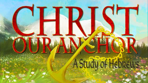 Christ Our Anchor: A Study of Hebrews